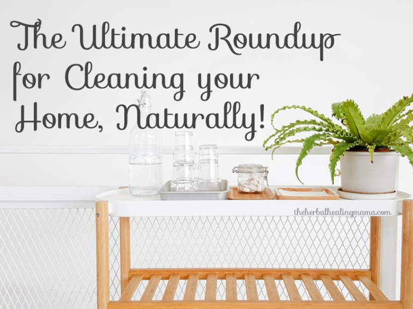 The Ultimate Roundup for Cleaning your Home, Naturally!